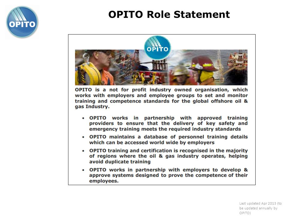 OPITO Role StatementExplain to delegates what the OPITO Role Statement looks like, and it can be obtained from the OPITO website.