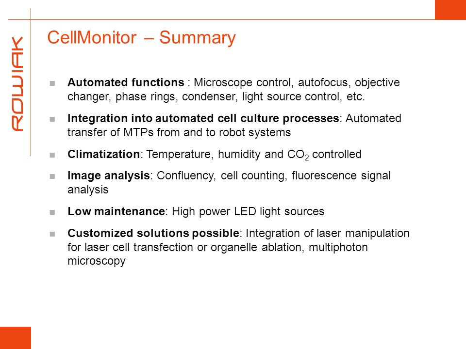 CellMonitor – Summary Automated functions : Microscope control, autofocus, objective changer, phase rings, condenser, light source control, etc.