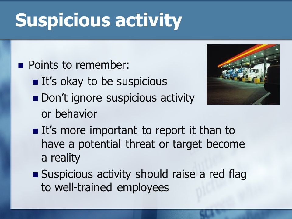 Suspicious activity Points to remember: It's okay to be suspicious