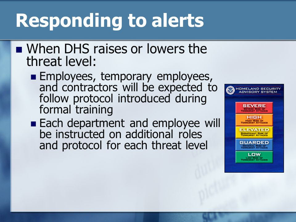 Responding to alerts When DHS raises or lowers the threat level: