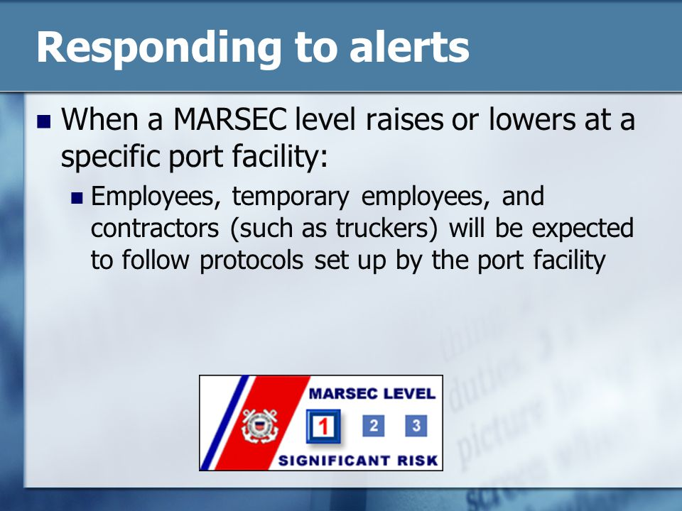 Responding to alerts When a MARSEC level raises or lowers at a specific port facility: