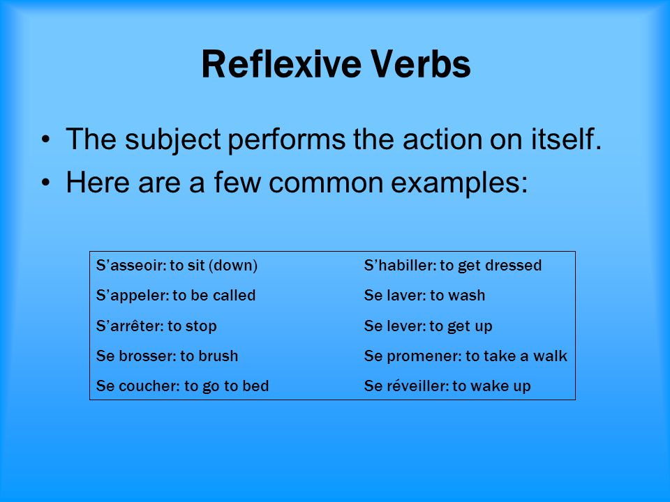 Reflexive Verbs The subject performs the action on itself.
