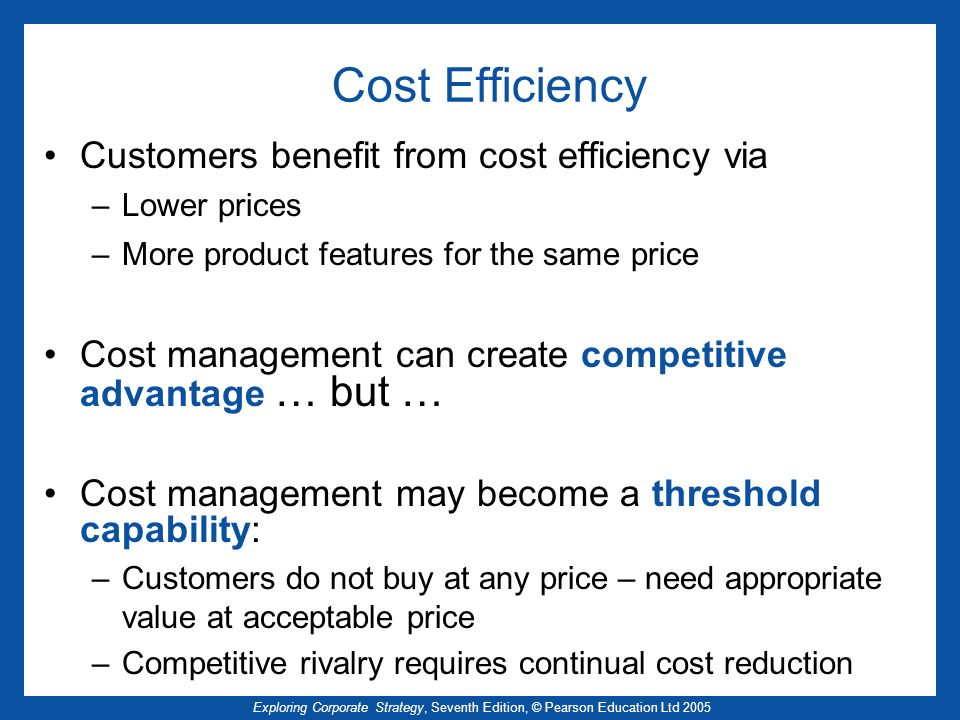 Cost Efficiency Customers benefit from cost efficiency via