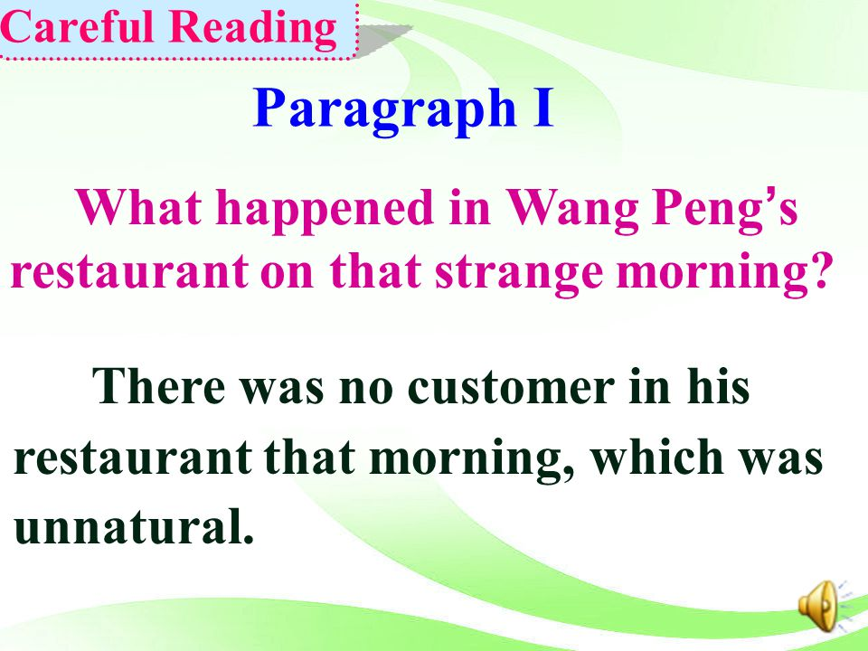 Careful Reading Paragraph I. What happened in Wang Peng's restaurant on that strange morning There was no customer in his.