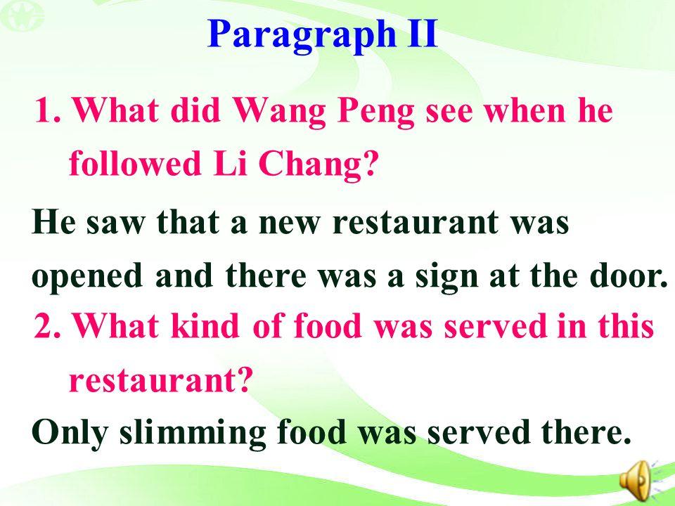 Paragraph II 1. What did Wang Peng see when he followed Li Chang
