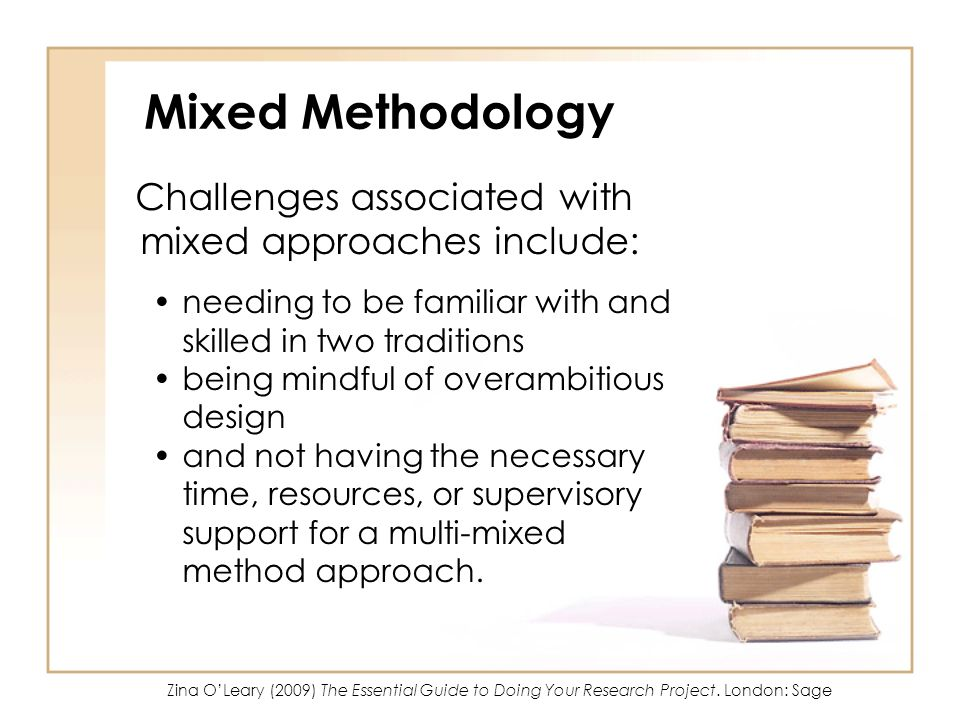 Mixed Methodology Challenges associated with mixed approaches include: