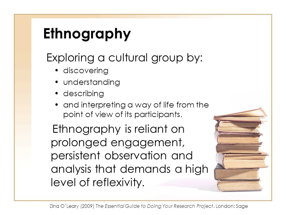 Ethnography Exploring a cultural group by: