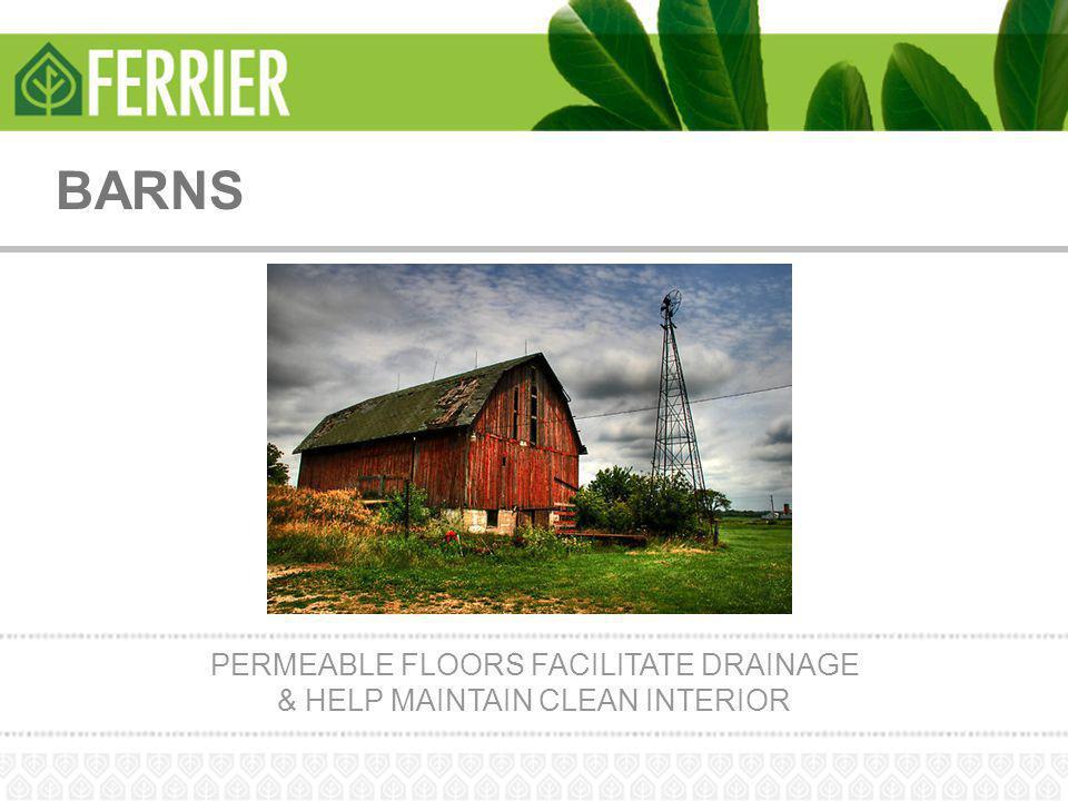 PERMEABLE FLOORS FACILITATE DRAINAGE & HELP MAINTAIN CLEAN INTERIOR