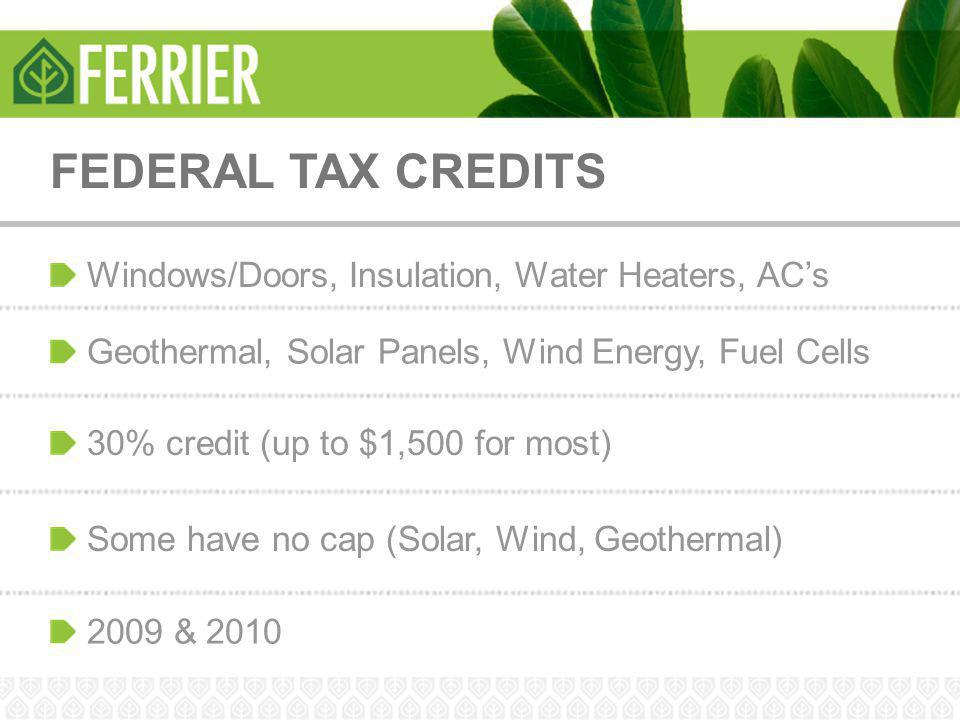 FEDERAL TAX CREDITS Windows/Doors, Insulation, Water Heaters, AC's