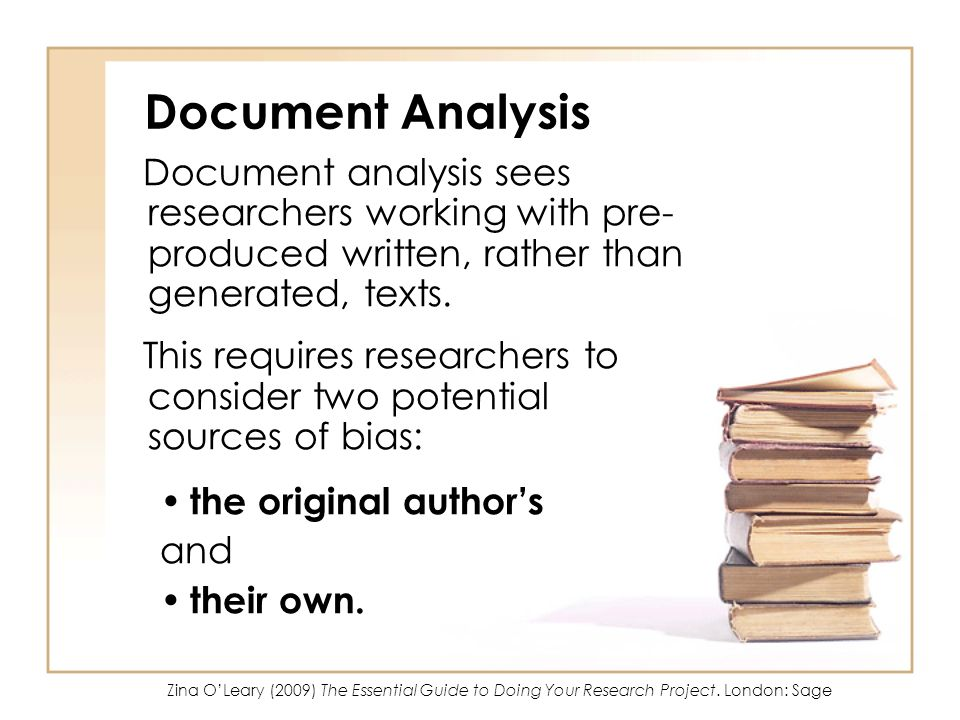 Document Analysis Document analysis sees researchers working with pre-produced written, rather than generated, texts.