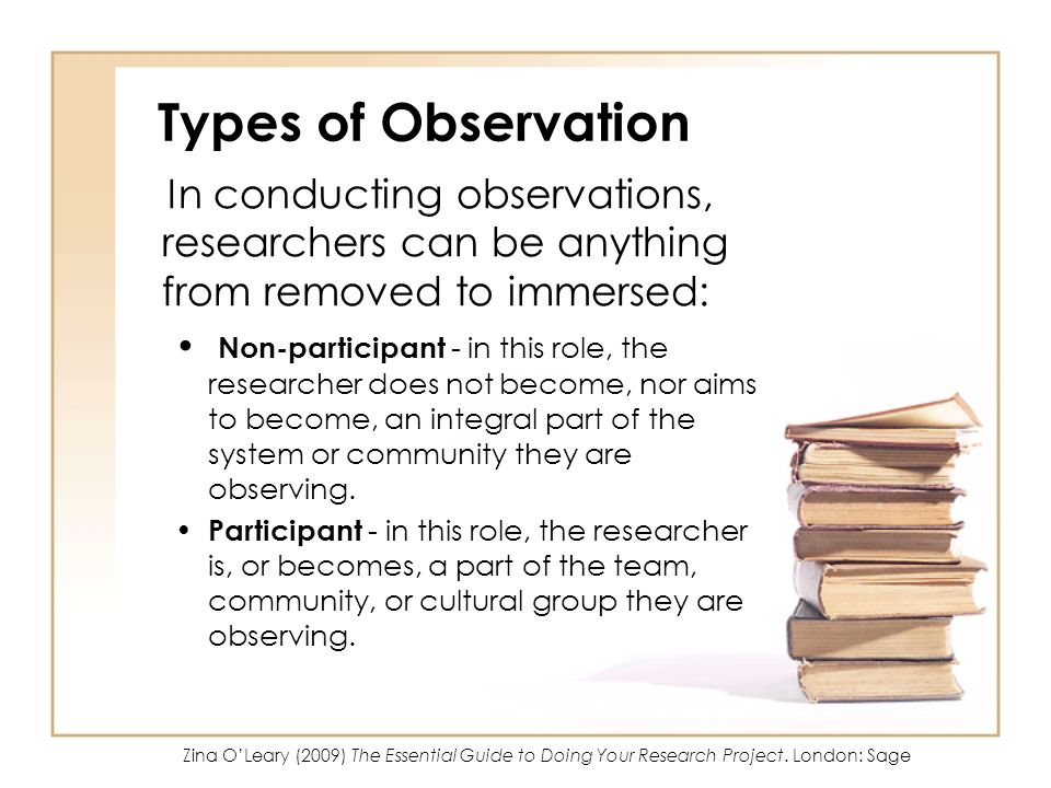 Types of Observation In conducting observations, researchers can be anything from removed to immersed: