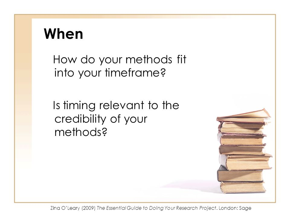 When How do your methods fit into your timeframe