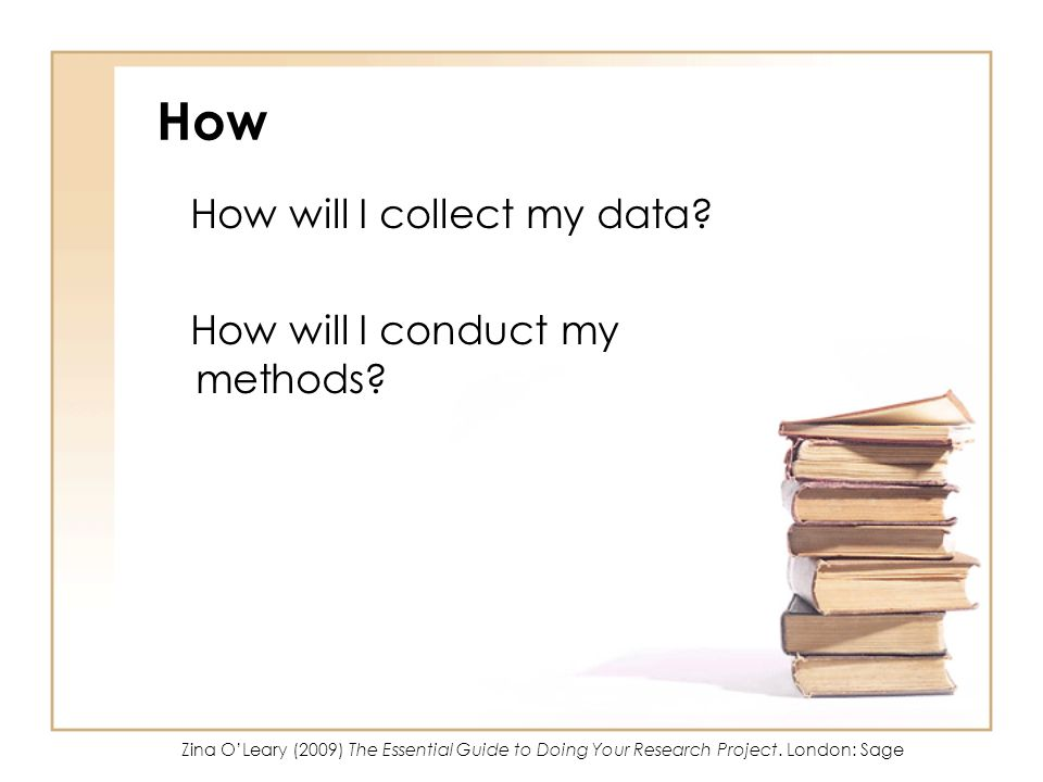 How How will I collect my data How will I conduct my methods