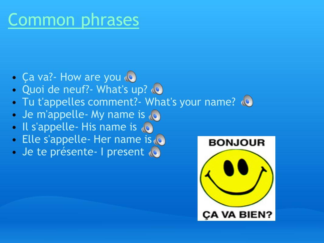 Common phrases Ça va - How are you Quoi de neuf - What s up