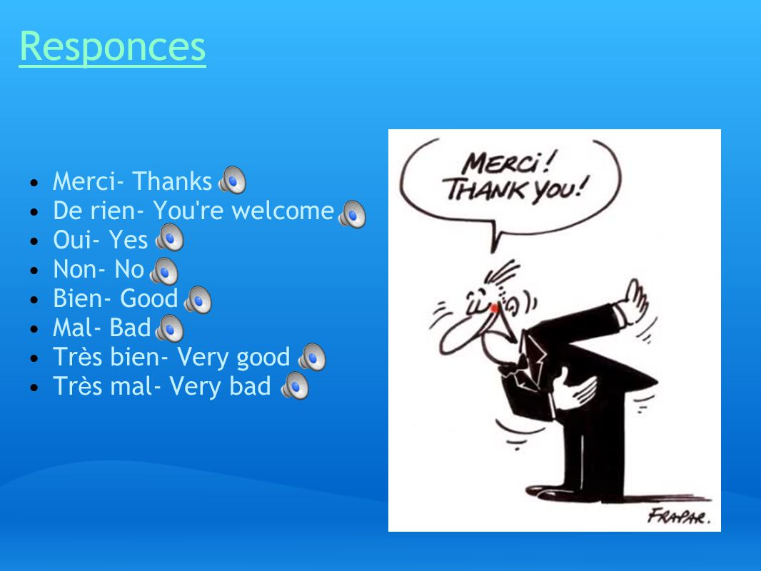 Responces Merci- Thanks De rien- You re welcome Oui- Yes Non- No