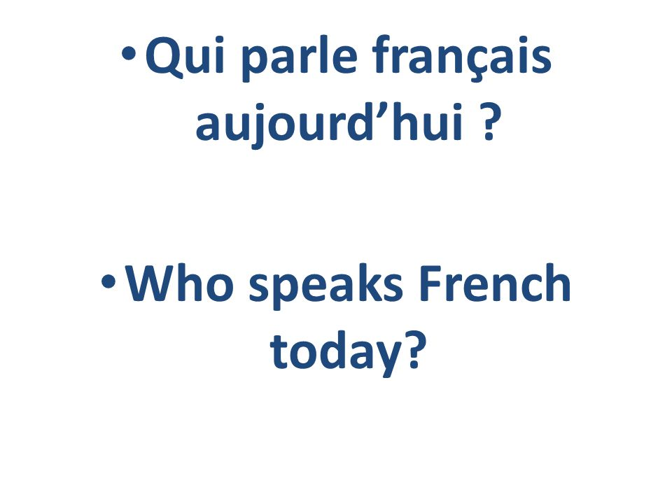 Qui parle français aujourd'hui Who speaks French today