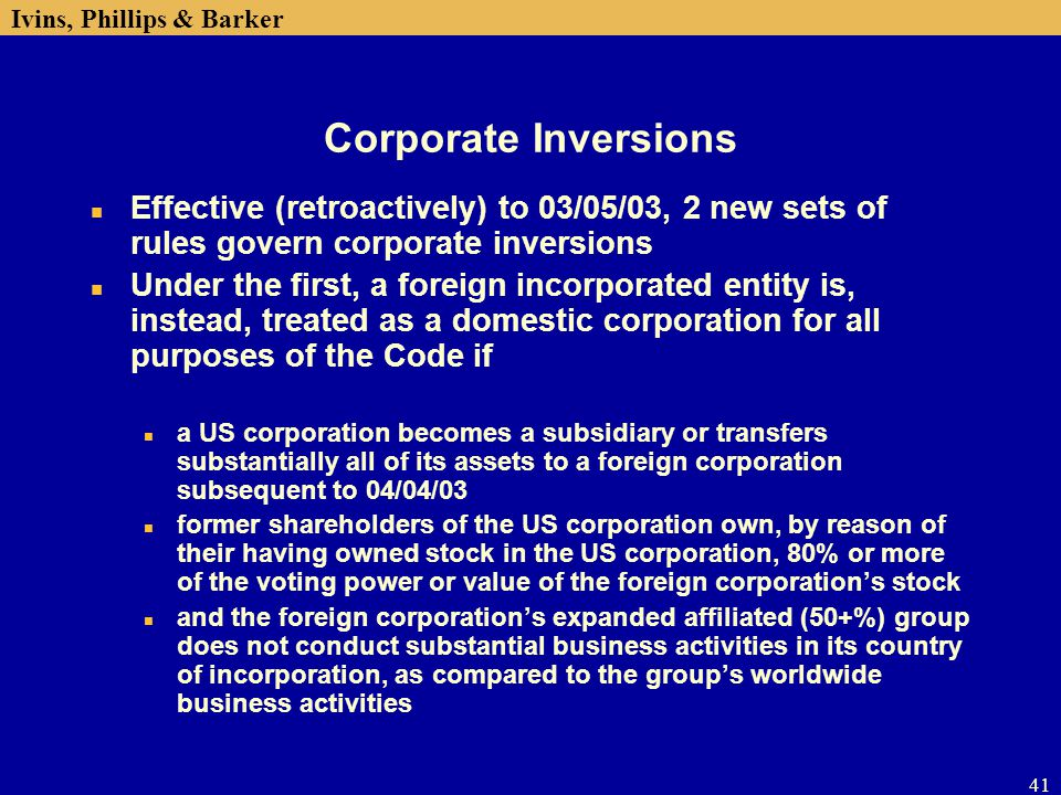 Corporate Inversions Effective (retroactively) to 03/05/03, 2 new sets of rules govern corporate inversions.