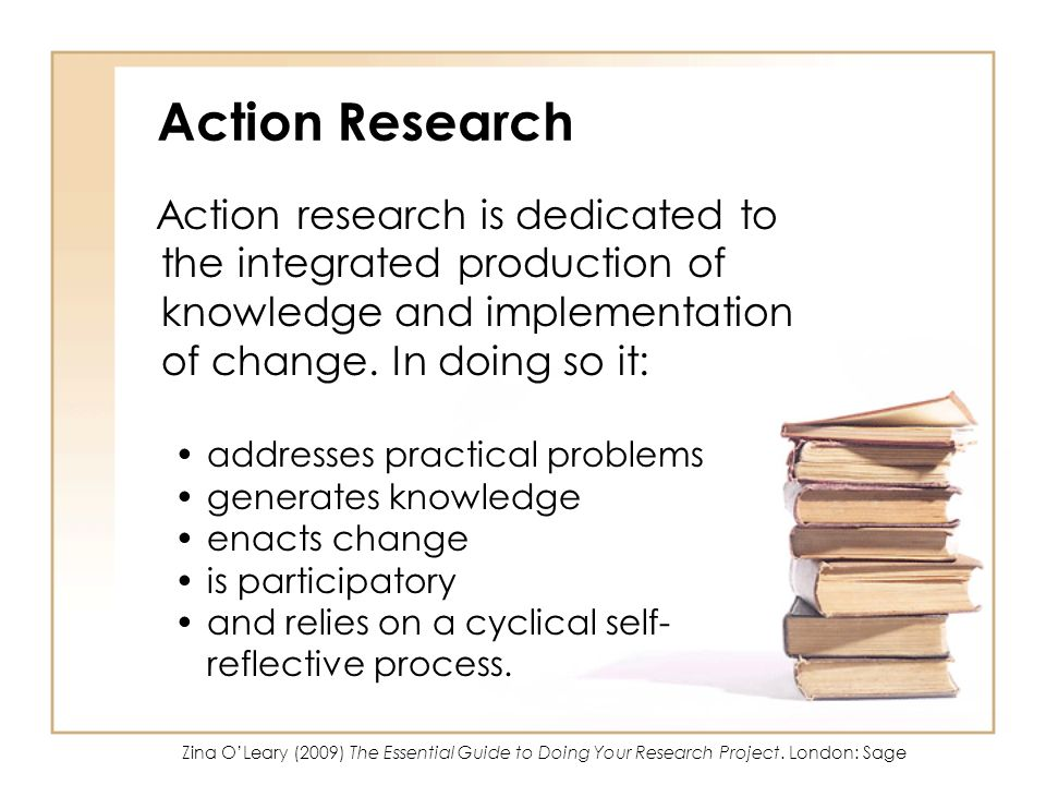 Action Research Action research is dedicated to the integrated production of knowledge and implementation of change. In doing so it: