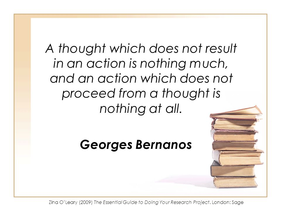 A thought which does not result in an action is nothing much, and an action which does not proceed from a thought is nothing at all.