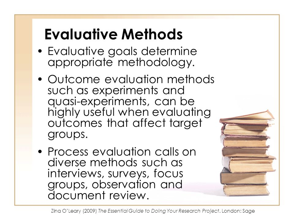 Evaluative Methods Evaluative goals determine appropriate methodology.
