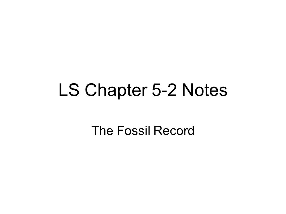 LS Chapter 5-2 Notes The Fossil Record
