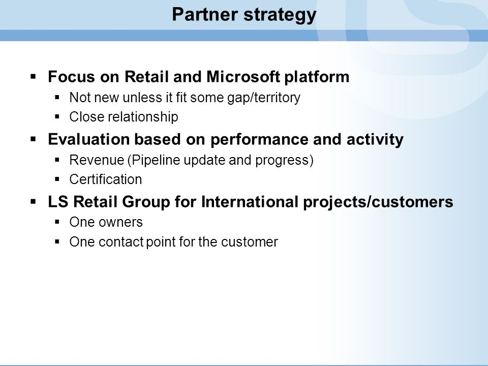 Partner strategy Focus on Retail and Microsoft platform