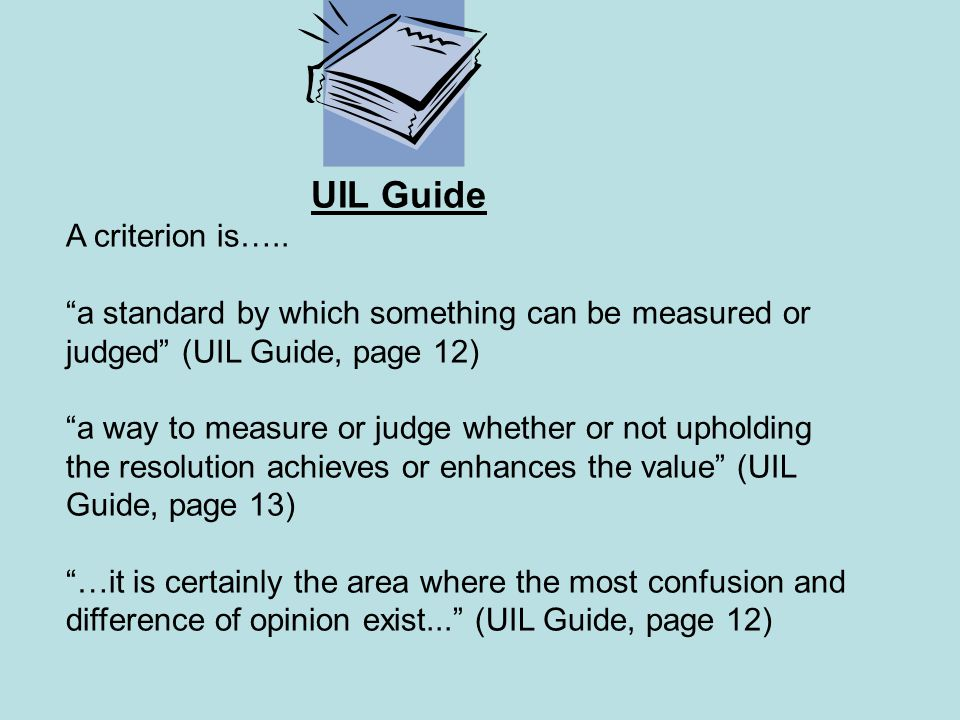 UIL Guide A criterion is….. a standard by which something can be measured or judged (UIL Guide, page 12)