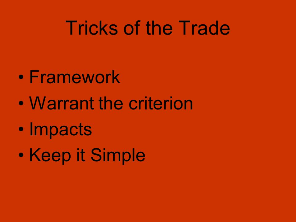Tricks of the Trade Framework Warrant the criterion Impacts