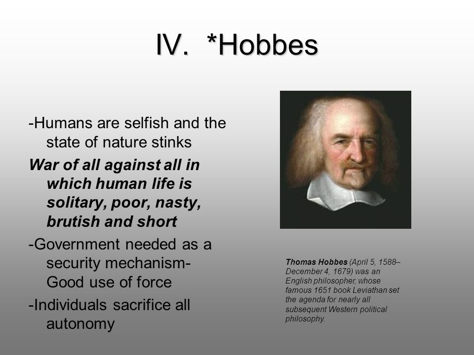 IV. *Hobbes -Humans are selfish and the state of nature stinks