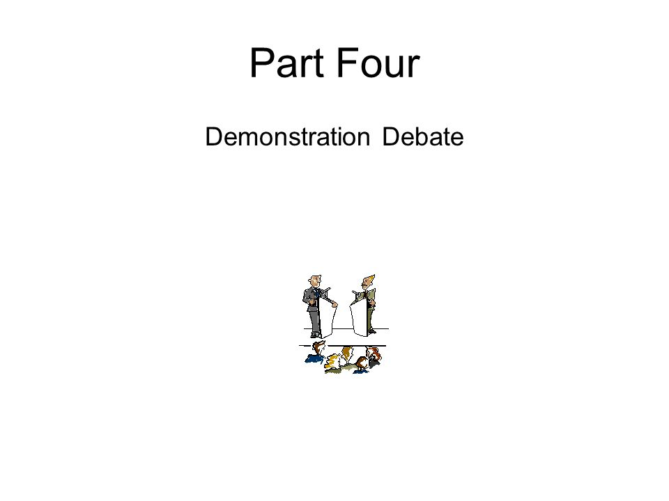 Part Four Demonstration Debate