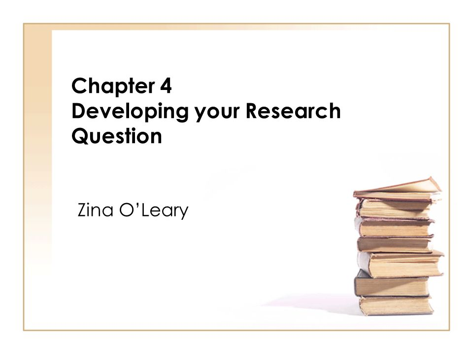 Chapter 4 Developing your Research Question