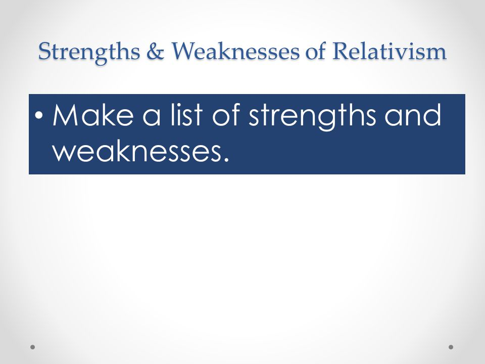 Strengths & Weaknesses of Relativism