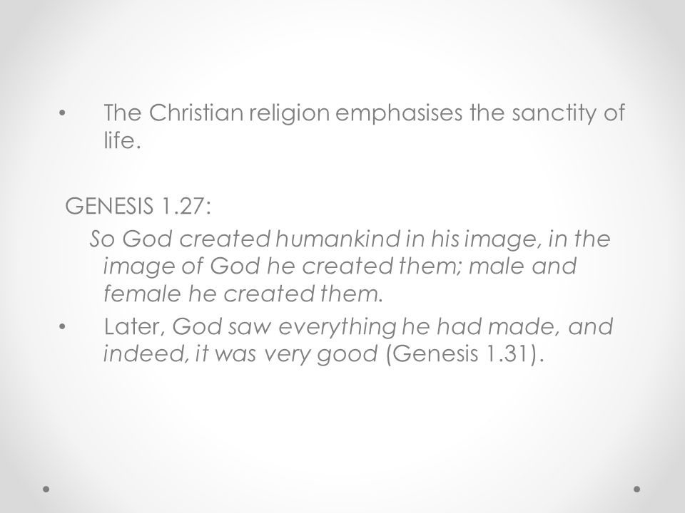 The Christian religion emphasises the sanctity of life.