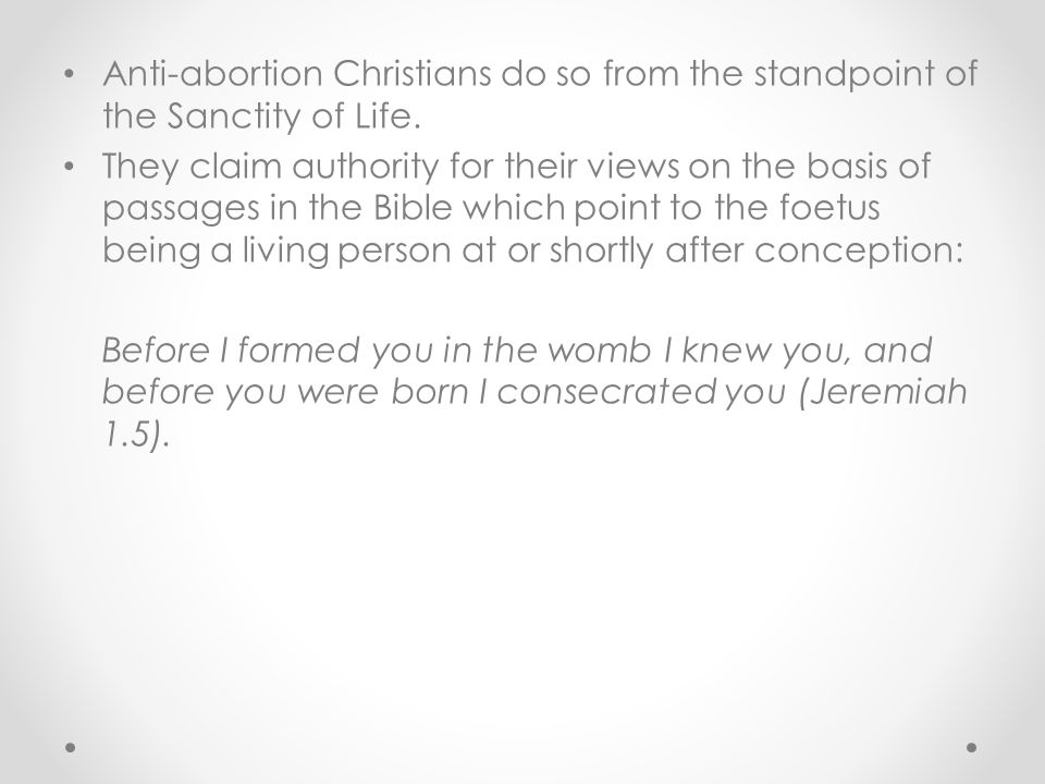 Anti-abortion Christians do so from the standpoint of the Sanctity of Life.
