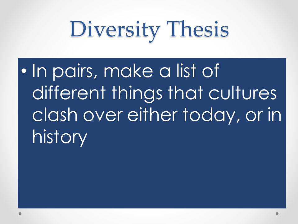 Diversity Thesis In pairs, make a list of different things that cultures clash over either today, or in history.