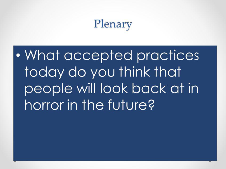 Plenary What accepted practices today do you think that people will look back at in horror in the future