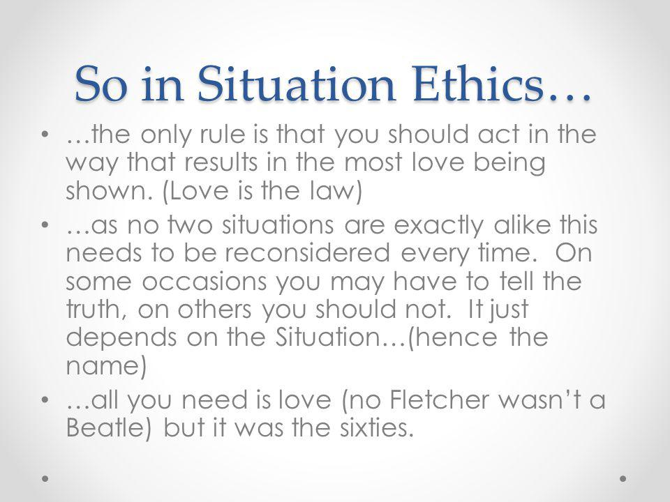So in Situation Ethics…
