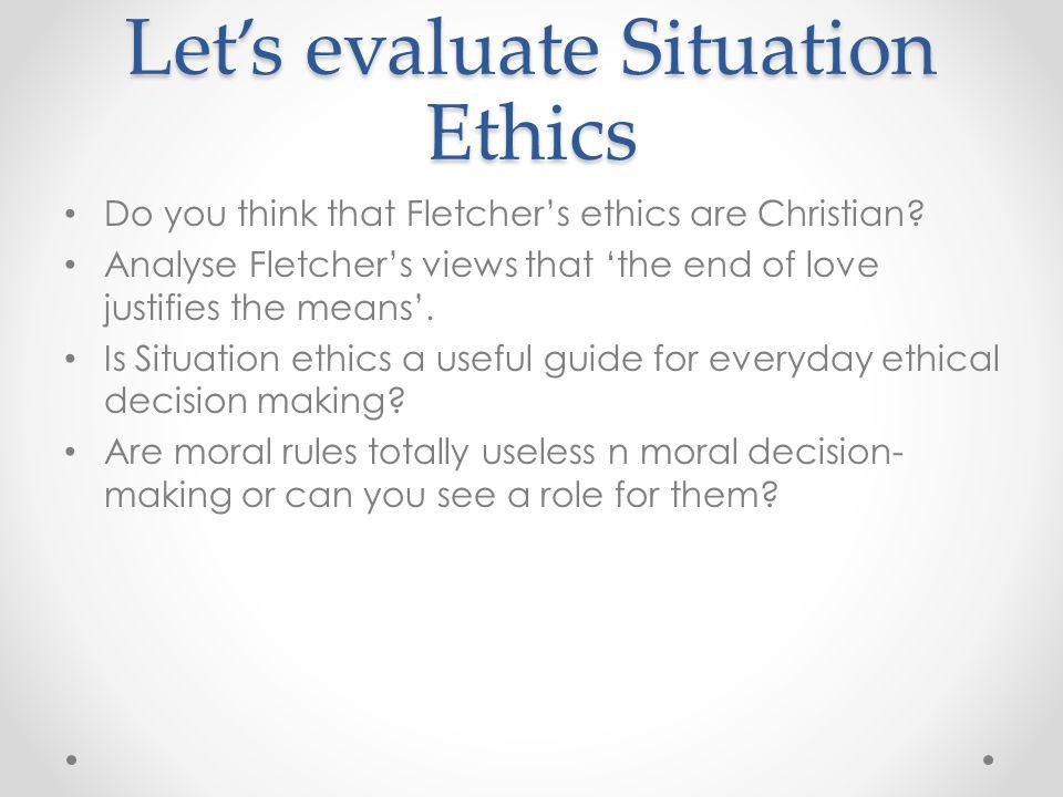 Let's evaluate Situation Ethics