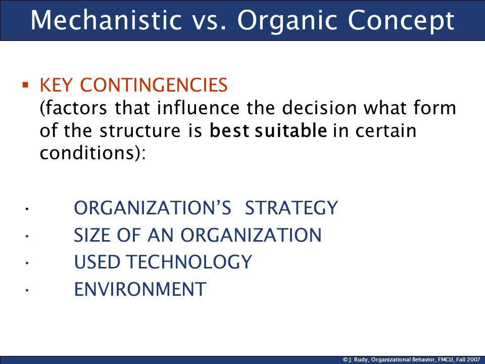 advantages and disadvantage of mechanistic and organic structure The structure of any organization has a clear impact on both employee behaviour and its performance organizational structure as determinant of organizational performance: uncovering essential facets of organic and mechanistic structure.