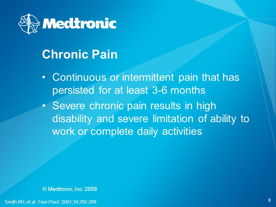 Chronic Pain Continuous or intermittent pain that has persisted for at least 3-6 months.