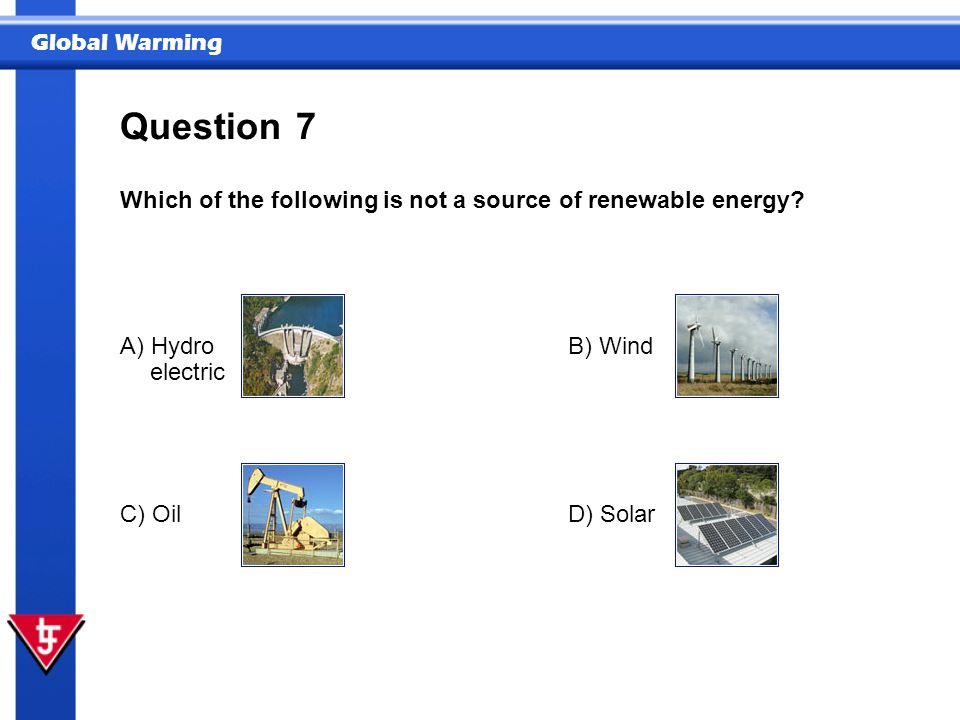Question 7 Which of the following is not a source of renewable energy