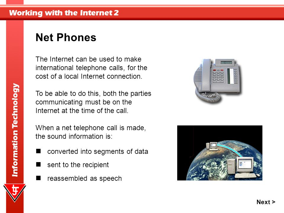 Net Phones The Internet can be used to make