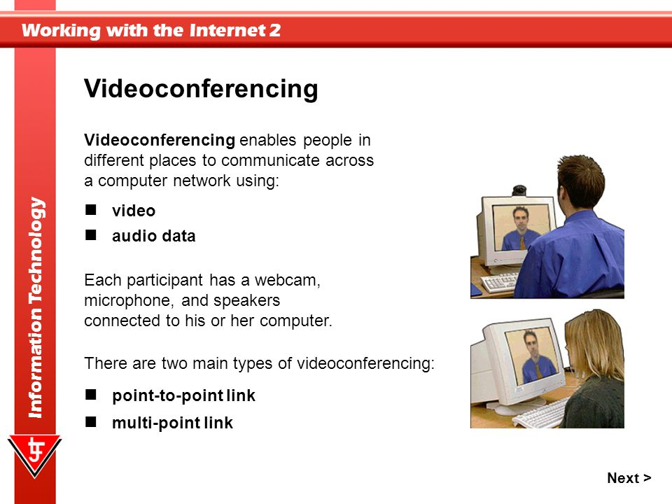 Videoconferencing Videoconferencing enables people in