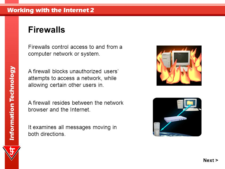 Firewalls Firewalls control access to and from a