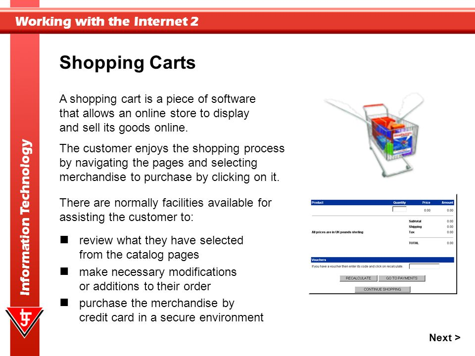 Shopping Carts A shopping cart is a piece of software