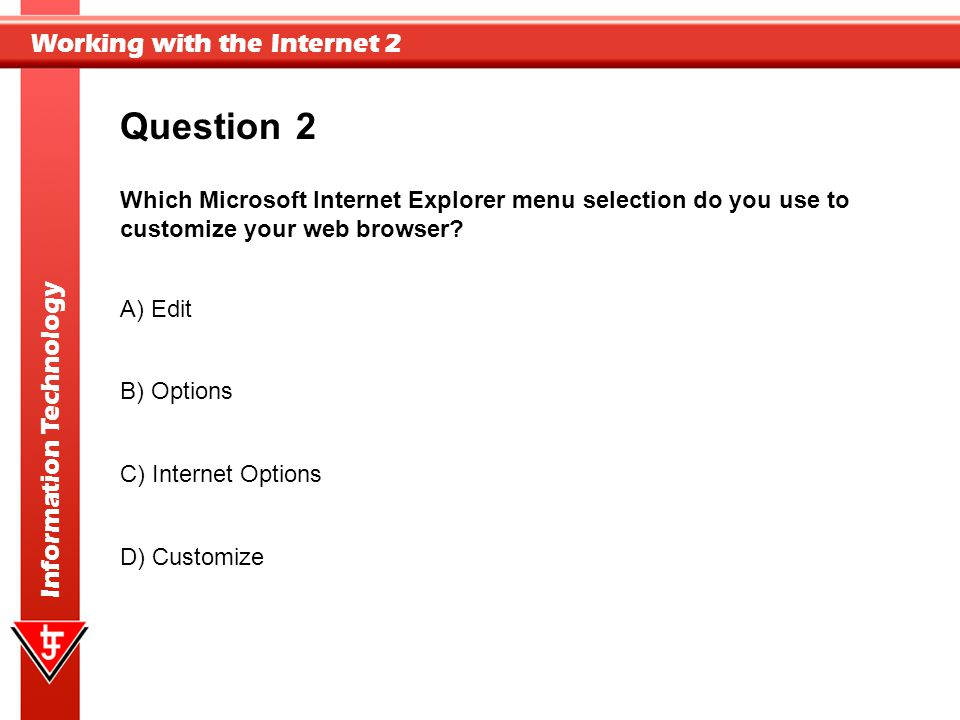 Question 2. Which Microsoft Internet Explorer menu selection do you use to customize your web browser