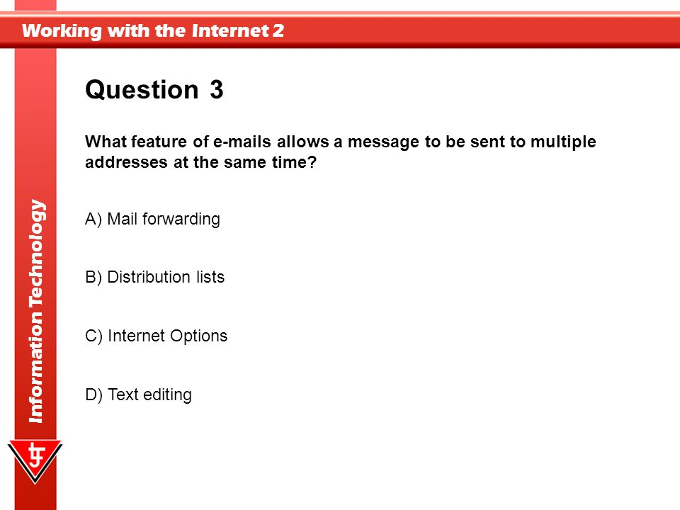 Question 3. What feature of e-mails allows a message to be sent to multiple addresses at the same time