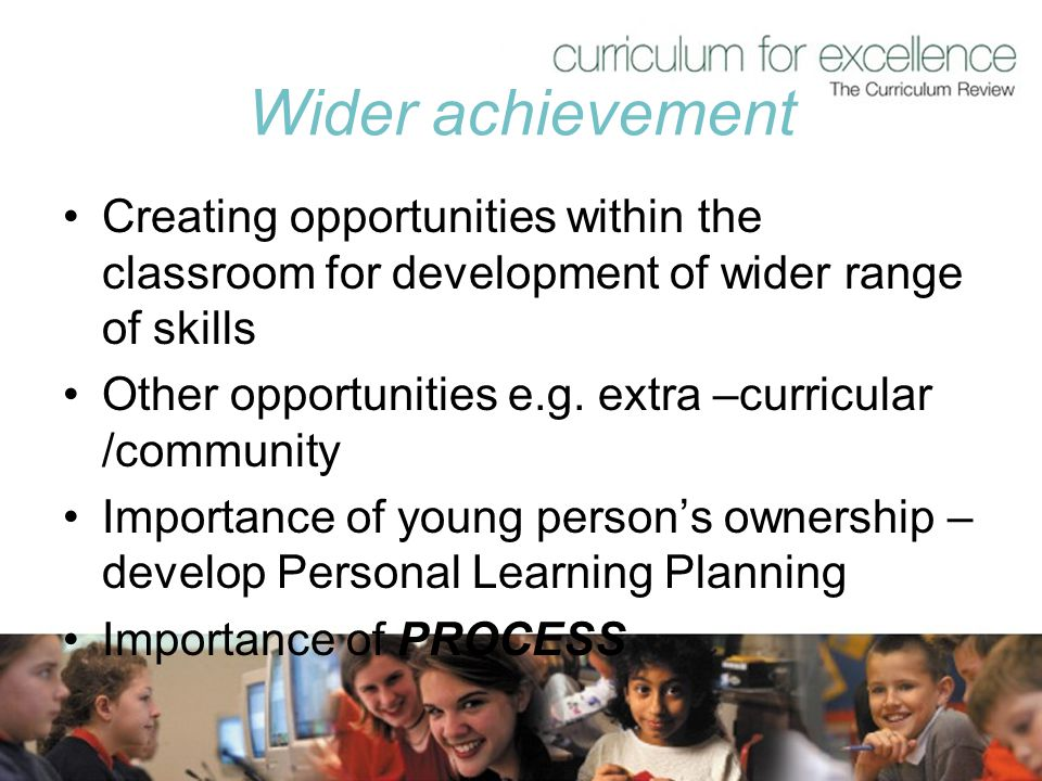 Wider achievement Creating opportunities within the classroom for development of wider range of skills.