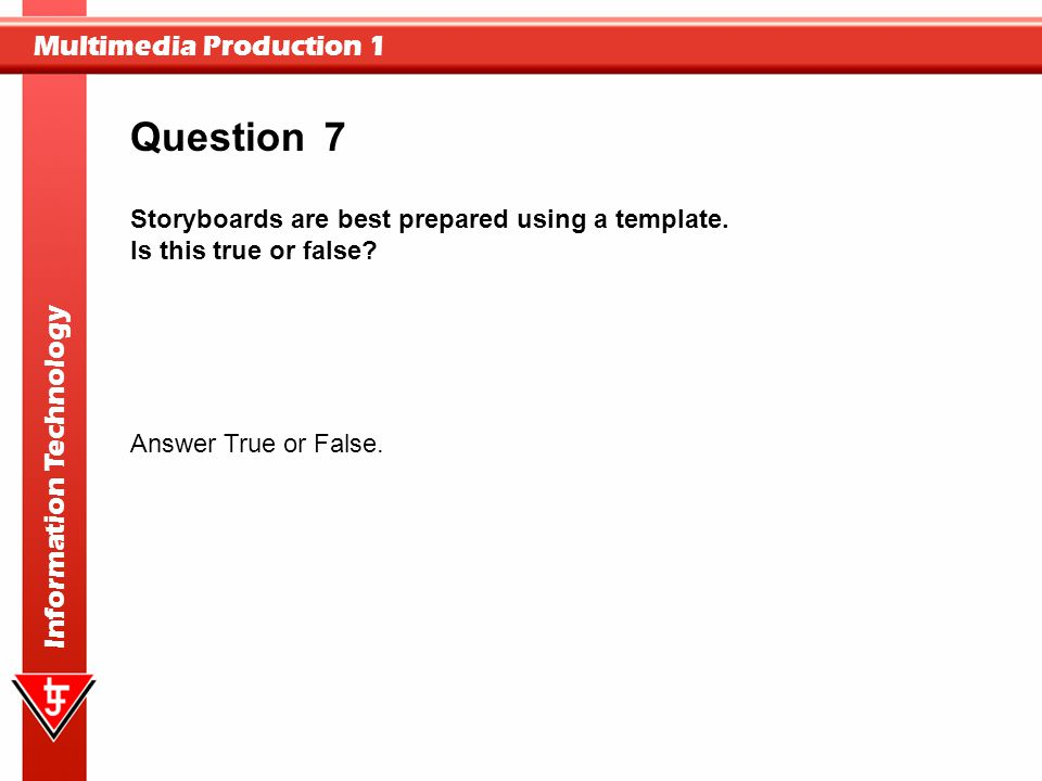Question 7. Storyboards are best prepared using a template. Is this true or false Answer True or False.