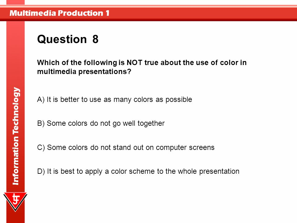 Question 8. Which of the following is NOT true about the use of color in multimedia presentations